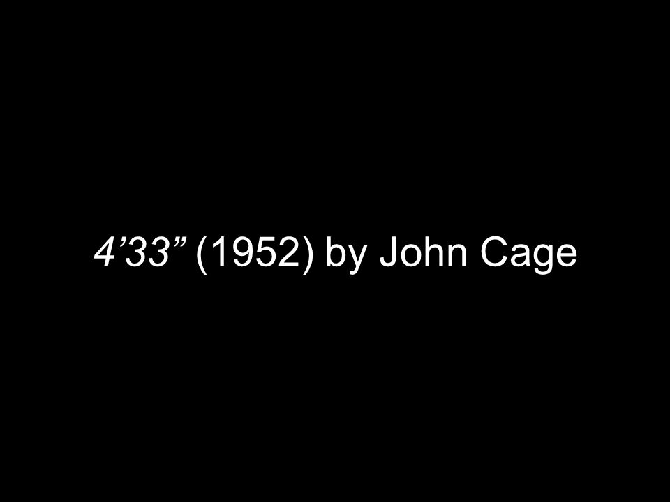 4'33 (1952) by John Cage