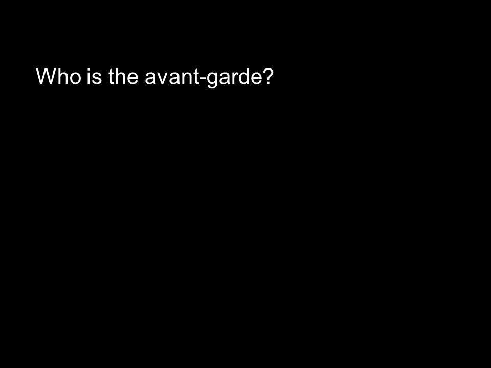 Who is the avant-garde