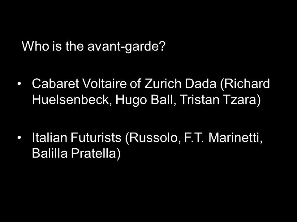 Cabaret Voltaire of Zurich Dada (Richard Huelsenbeck, Hugo Ball, Tristan Tzara) Italian Futurists (Russolo, F.T. Marinetti, Balilla Pratella) Who is t