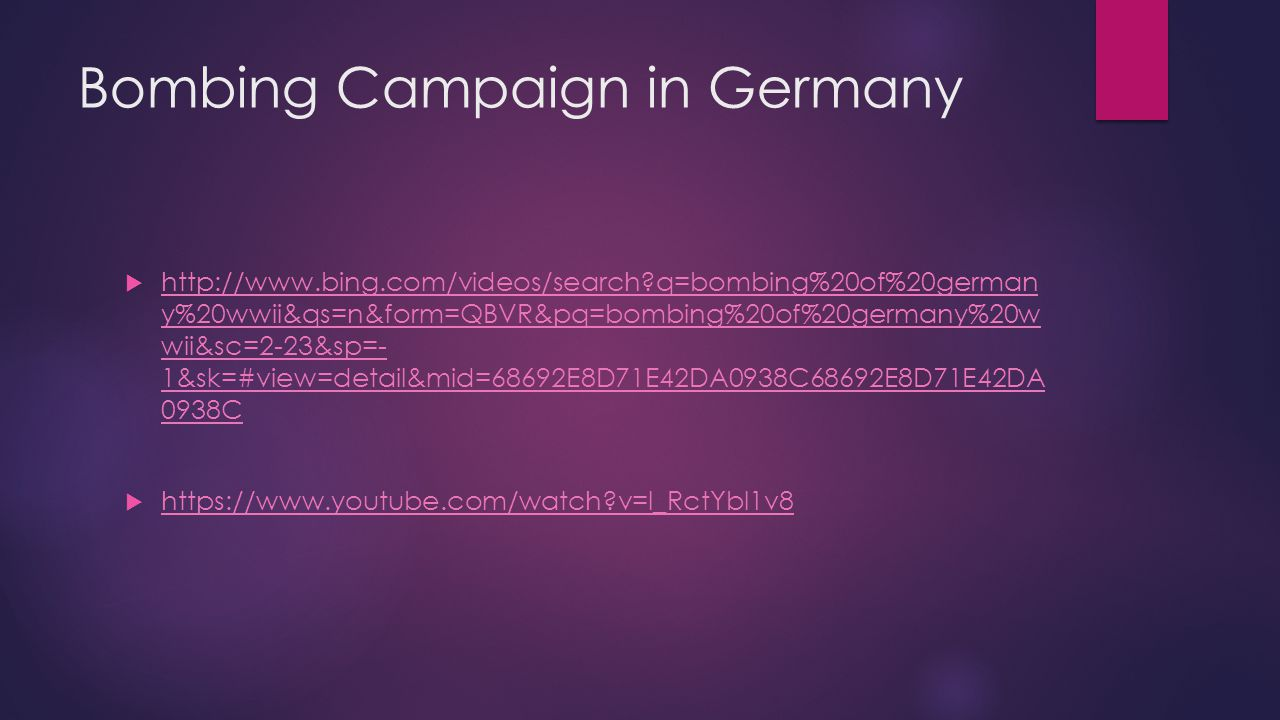 Bombing Campaign in Germany  http://www.bing.com/videos/search?q=bombing%20of%20german y%20wwii&qs=n&form=QBVR&pq=bombing%20of%20germany%20w wii&sc=2