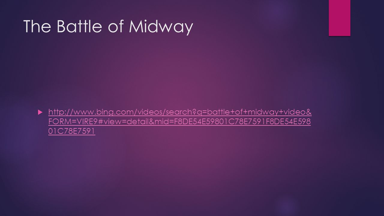 The Battle of Midway  http://www.bing.com/videos/search?q=battle+of+midway+video& FORM=VIRE9#view=detail&mid=F8DE54E59801C78E7591F8DE54E598 01C78E759
