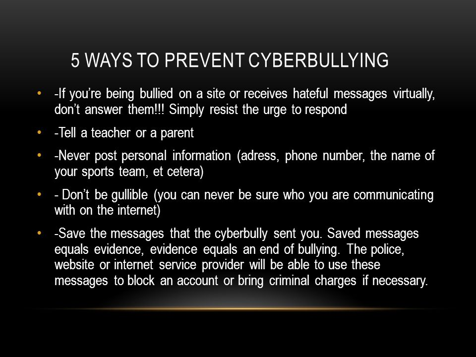 5 WAYS TO PREVENT CYBERBULLYING -If you're being bullied on a site or receives hateful messages virtually, don't answer them!!.