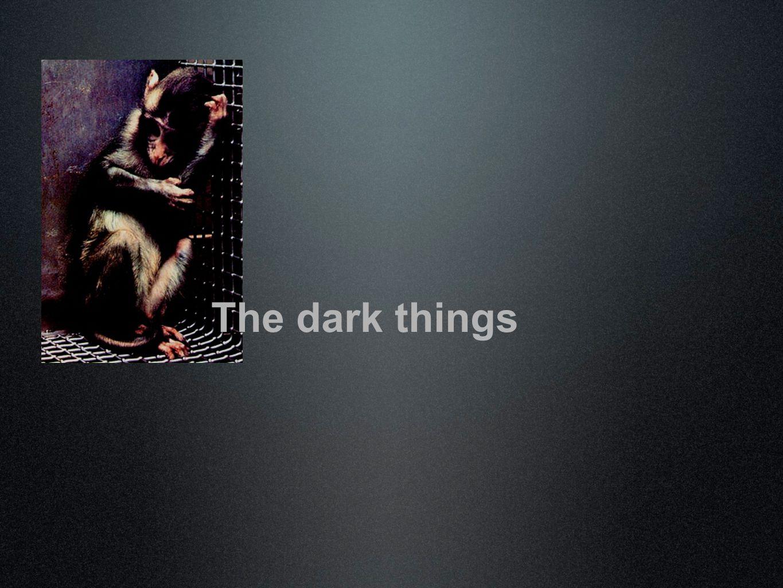 The dark things
