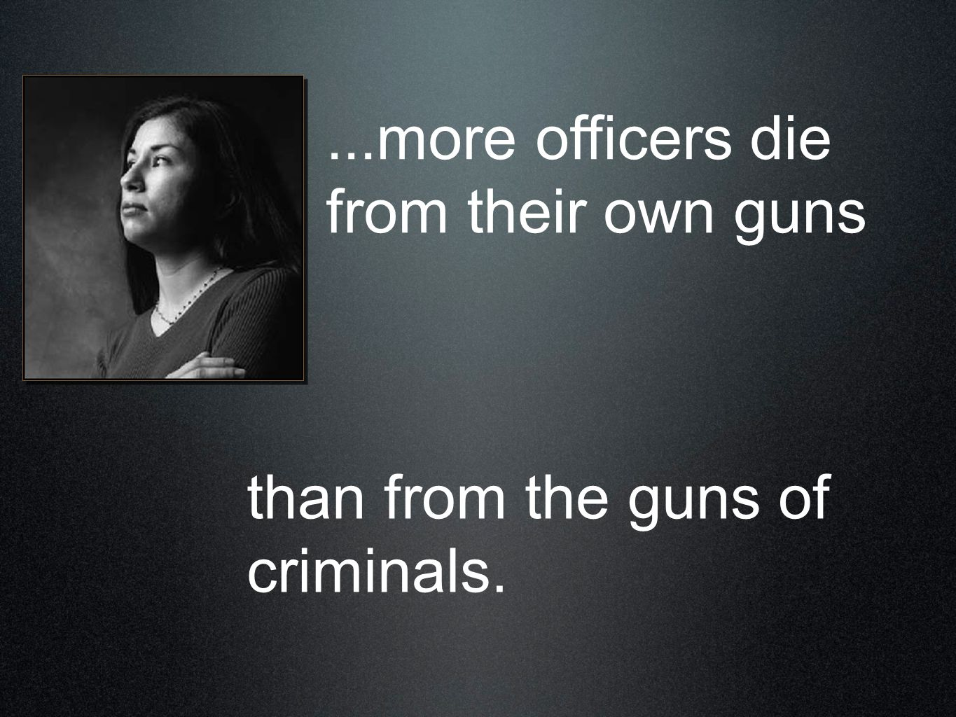 than from the guns of criminals....more officers die from their own guns