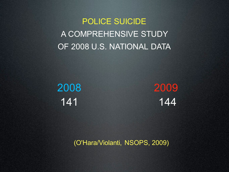 POLICE SUICIDE A COMPREHENSIVE STUDY OF 2008 U.S. NATIONAL DATA 2008 141 2009 144 (O'Hara/Violanti, NSOPS, 2009)