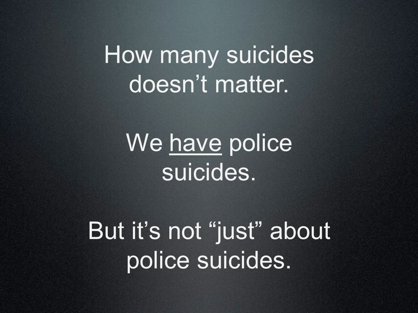How many suicides doesn't matter. We have police suicides.