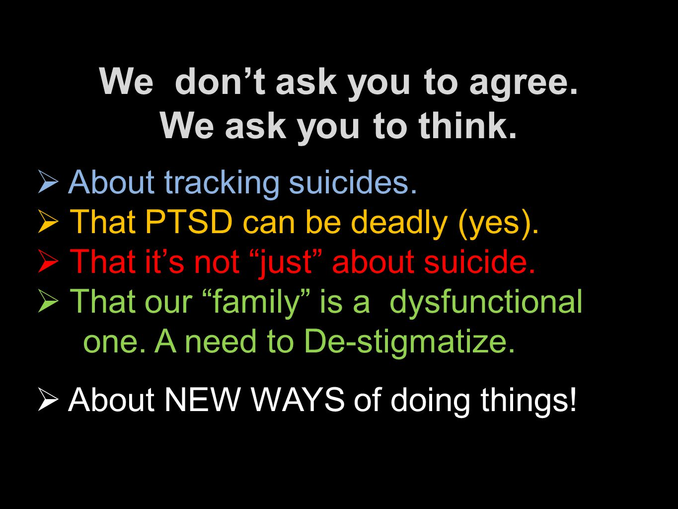 We don't ask you to agree. We ask you to think.  About tracking suicides.