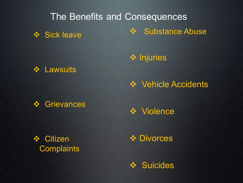  Sick leave  Lawsuits  Grievances  Citizen Complaints  Substance Abuse  Injuries  Vehicle Accidents  Violence  Divorces  Suicides The Benefi