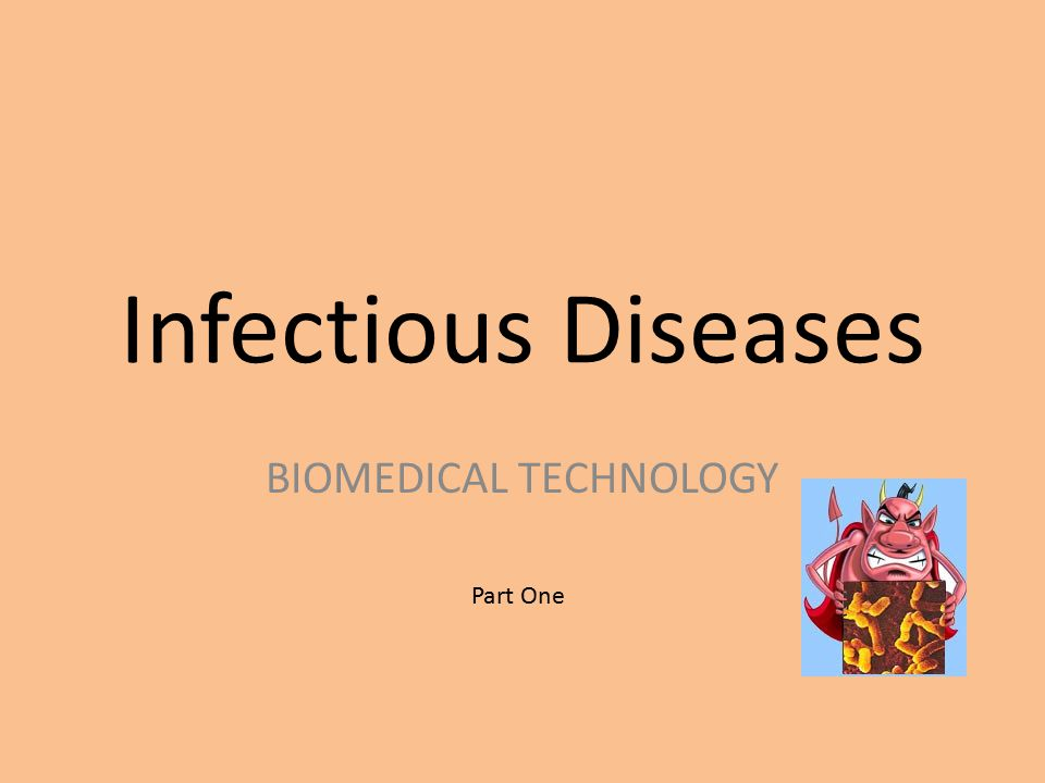 Infectious Diseases BIOMEDICAL TECHNOLOGY Part One