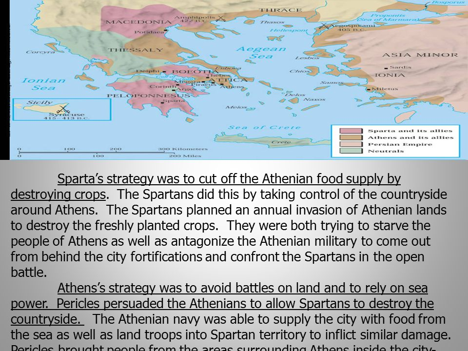 Sparta's strategy was to cut off the Athenian food supply by destroying crops. The Spartans did this by taking control of the countryside around Athen