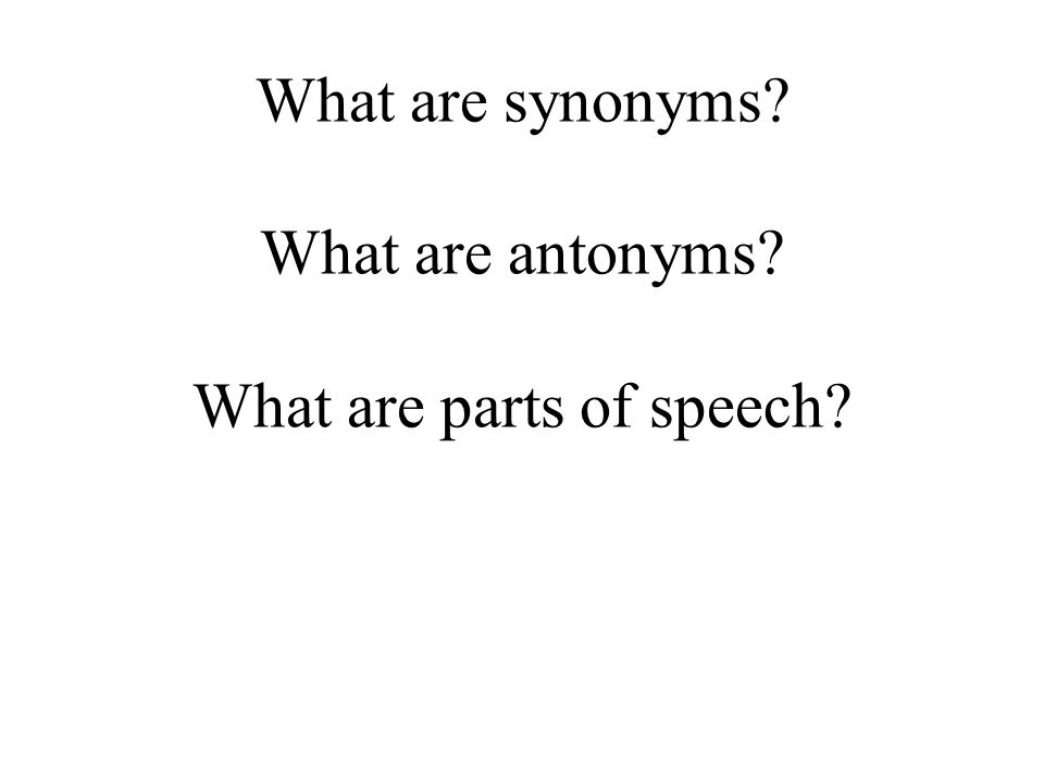 What are synonyms What are antonyms What are parts of speech