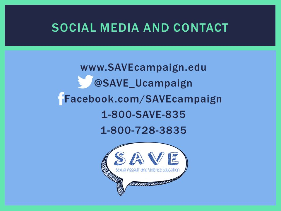 SOCIAL MEDIA AND CONTACT www.SAVEcampaign.edu @SAVE_Ucampaign Facebook.com/SAVEcampaign 1-800-SAVE-835 1-800-728-3835