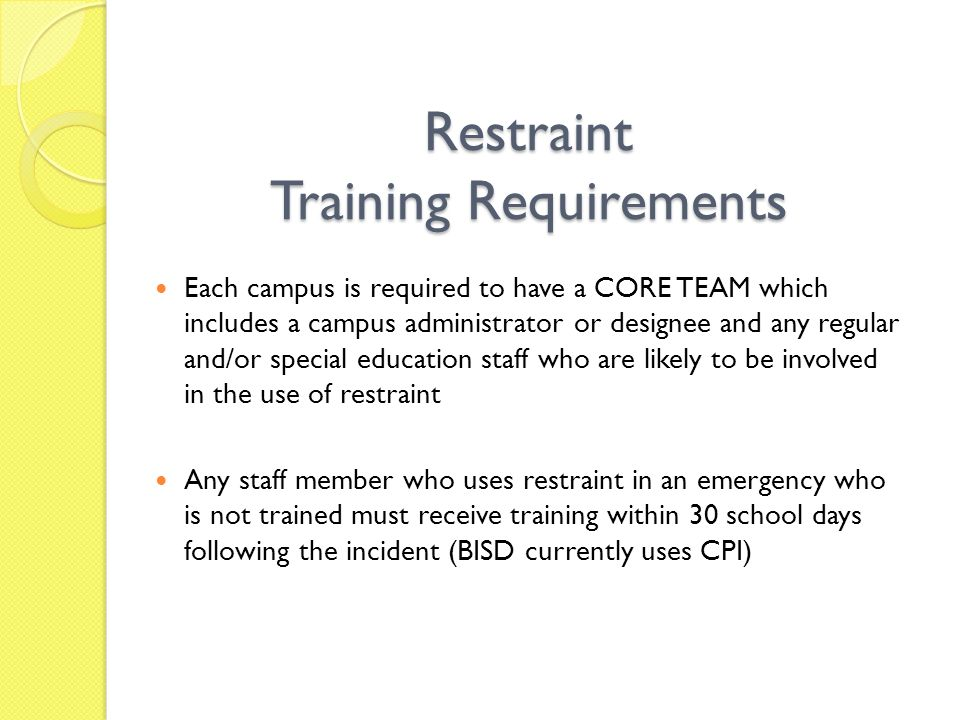 Restraint Training Requirements Each campus is required to have a CORE TEAM which includes a campus administrator or designee and any regular and/or s
