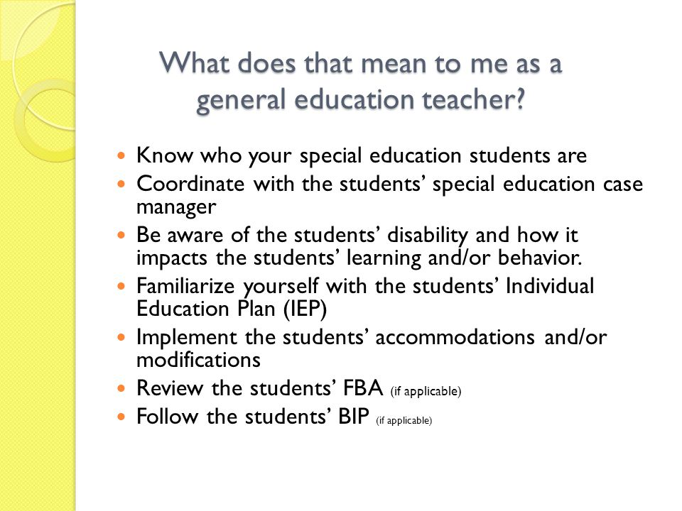 What does that mean to me as a general education teacher? Know who your special education students are Coordinate with the students' special education