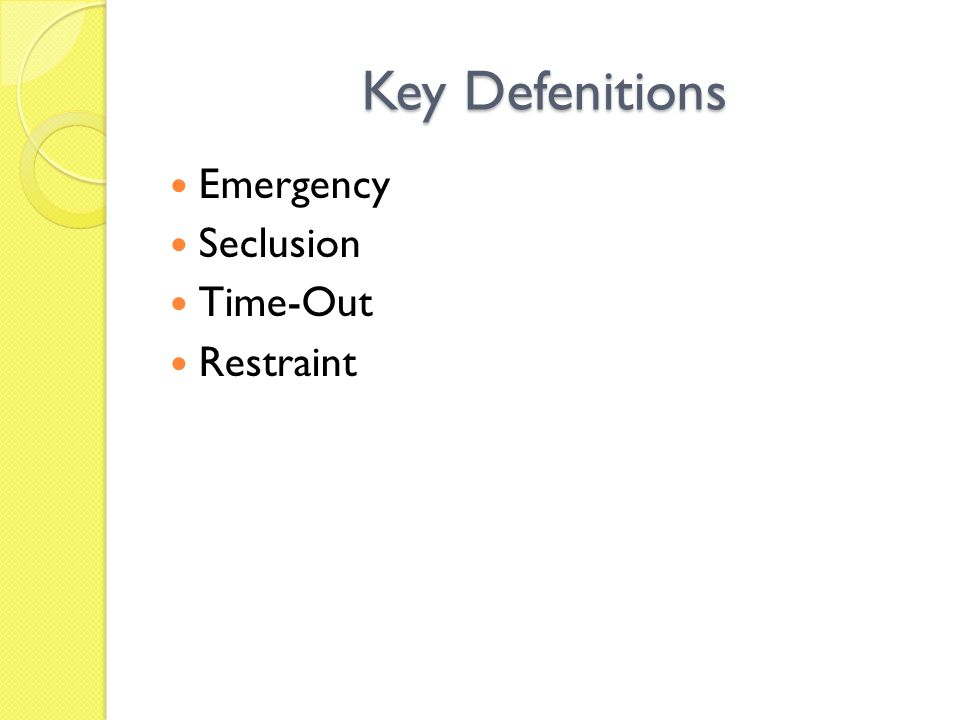 Key Defenitions Emergency Seclusion Time-Out Restraint