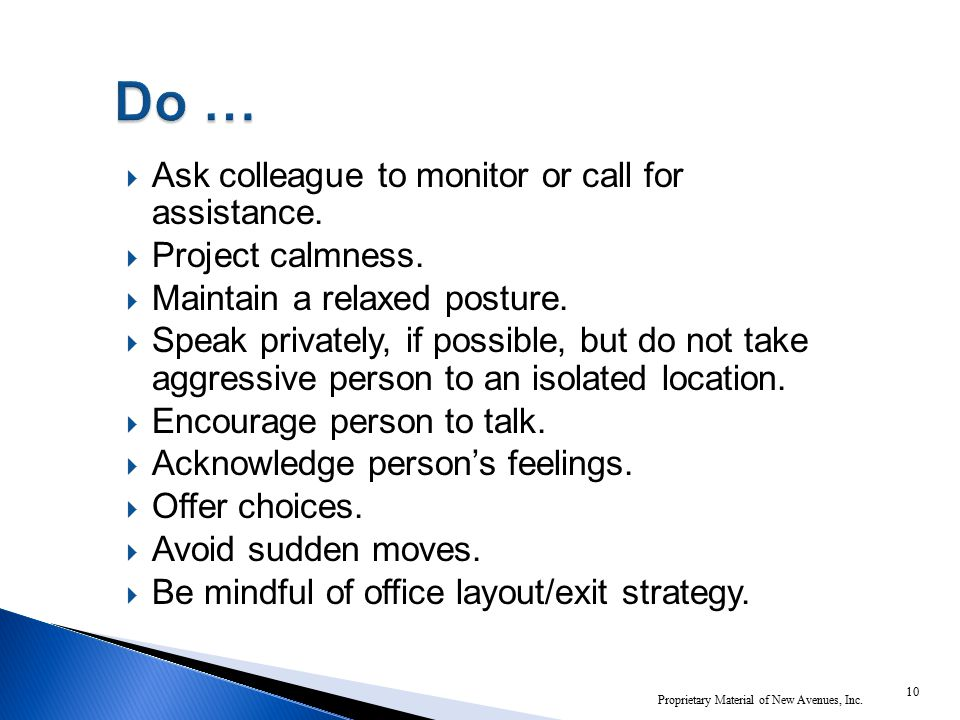  Ask colleague to monitor or call for assistance.