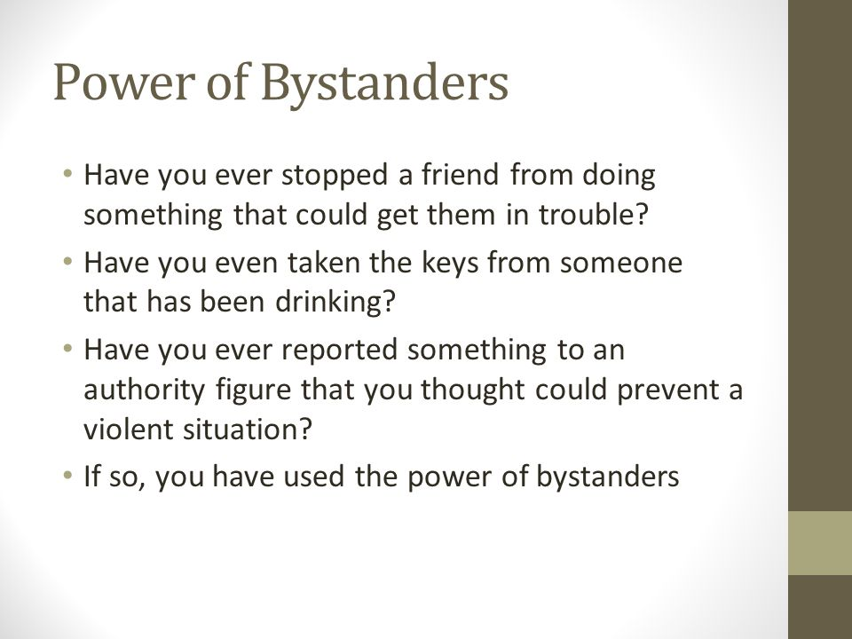 Power of Bystanders Have you ever stopped a friend from doing something that could get them in trouble.