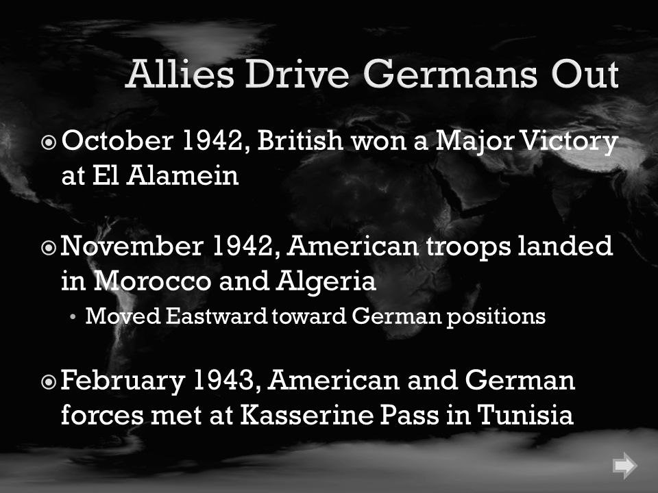  October 1942, British won a Major Victory at El Alamein  November 1942, American troops landed in Morocco and Algeria Moved Eastward toward German