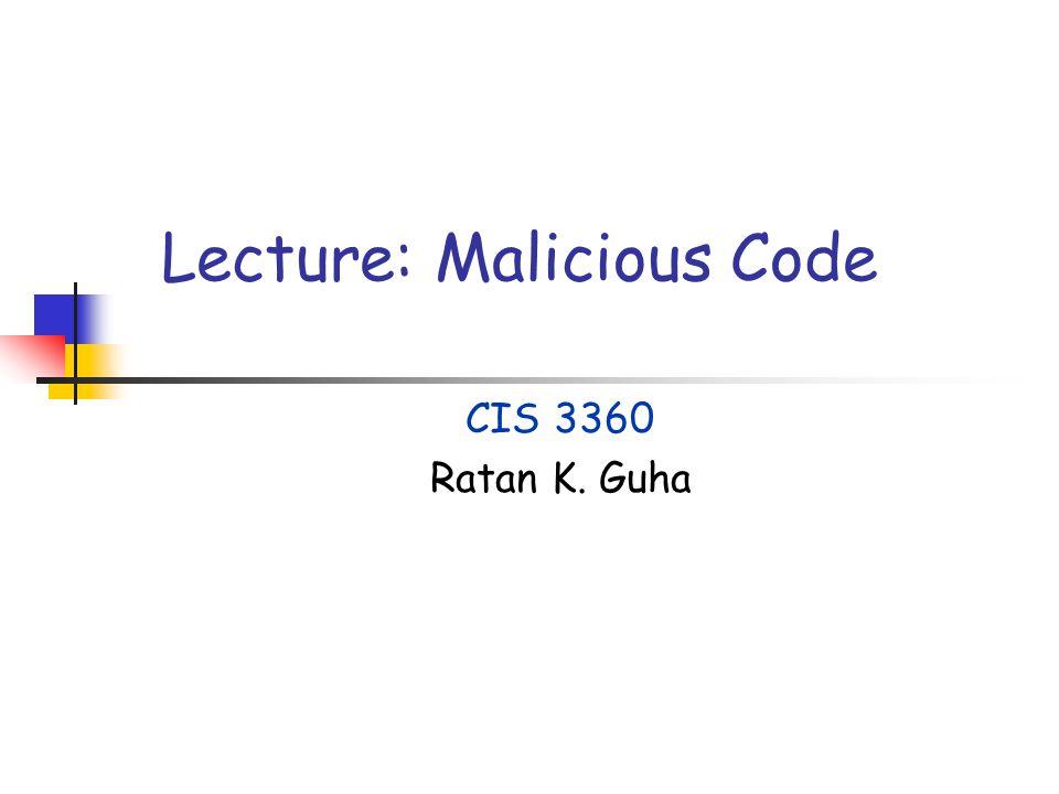 Lecture: Malicious Code CIS 3360 Ratan K. Guha