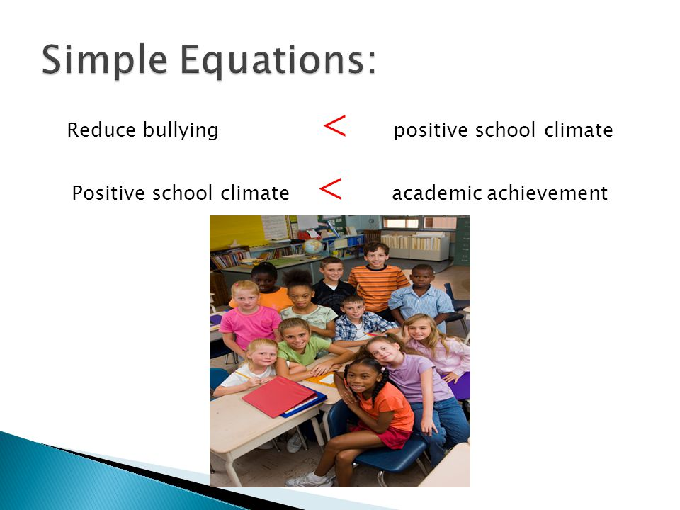 Reduce bullying < positive school climate Positive school climate < academic achievement