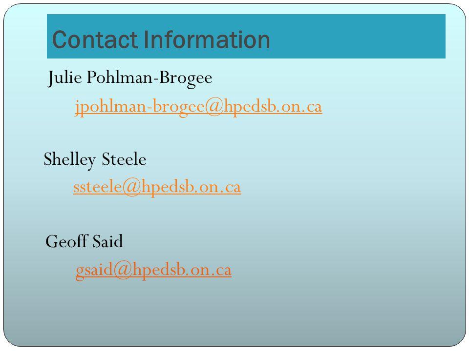 Contact Information Julie Pohlman-Brogee jpohlman-brogee@hpedsb.on.ca Shelley Steele ssteele@hpedsb.on.ca Geoff Said gsaid@hpedsb.on.ca