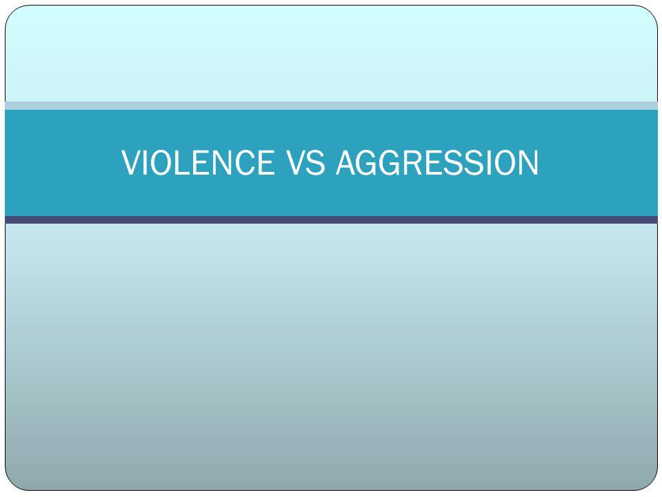 VIOLENCE VS AGGRESSION
