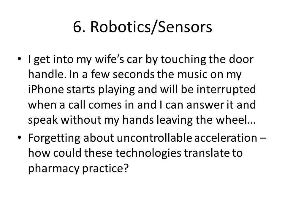 6. Robotics/Sensors I get into my wife's car by touching the door handle.