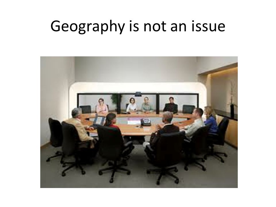 Geography is not an issue