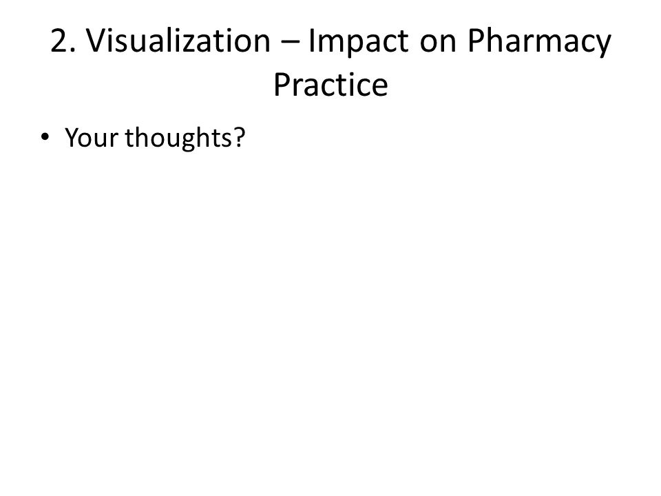 2. Visualization – Impact on Pharmacy Practice Your thoughts