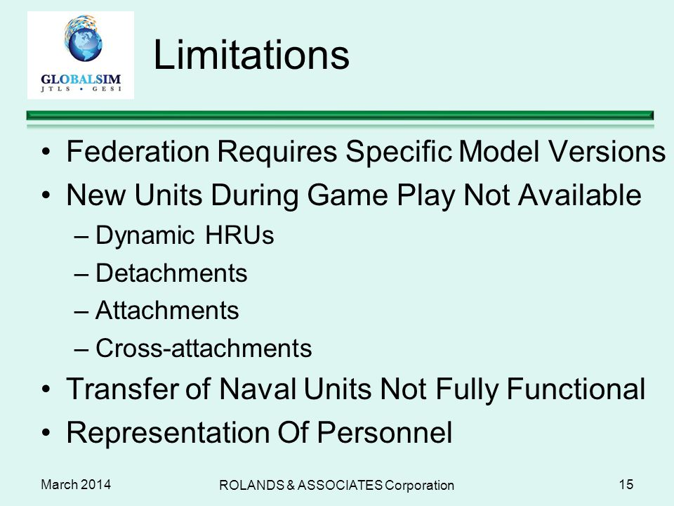 March 2014 Limitations Federation Requires Specific Model Versions New Units During Game Play Not Available –Dynamic HRUs –Detachments –Attachments –C