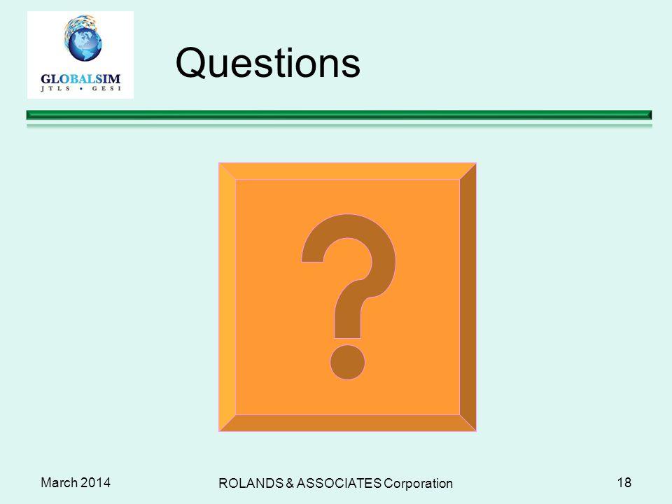 Questions March 2014 ROLANDS & ASSOCIATES Corporation 18