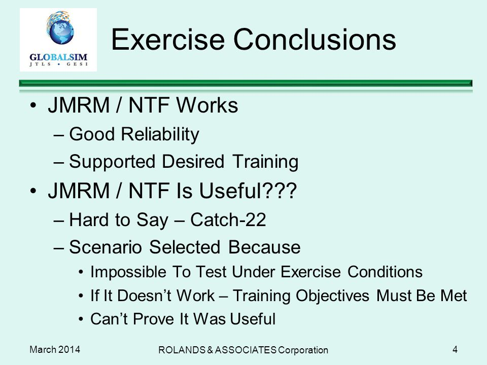 March 2014 Exercise Conclusions JMRM / NTF Works –Good Reliability –Supported Desired Training JMRM / NTF Is Useful??? –Hard to Say – Catch-22 –Scenar
