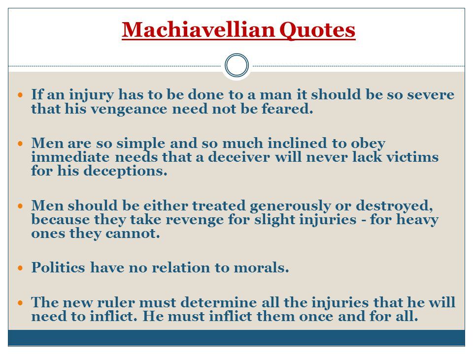 Machiavellian Quotes If an injury has to be done to a man it should be so severe that his vengeance need not be feared.