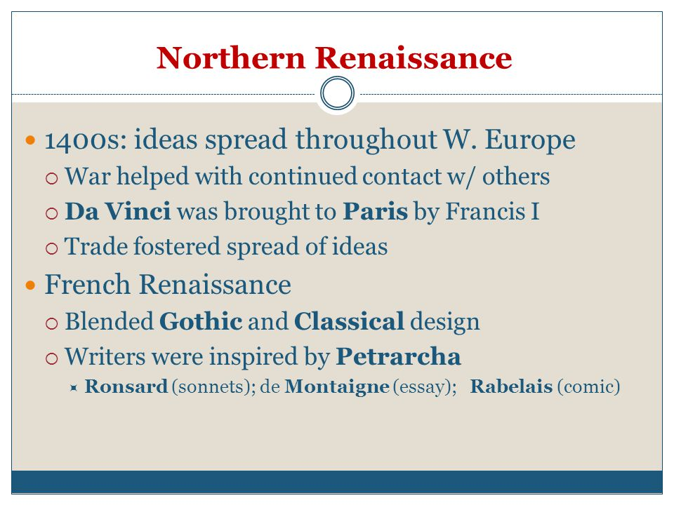 Northern Renaissance 1400s: ideas spread throughout W.