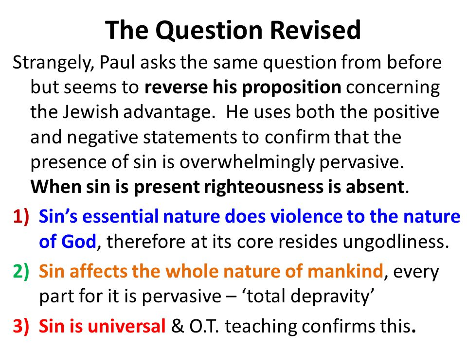 The Question Revised Strangely, Paul asks the same question from before but seems to reverse his proposition concerning the Jewish advantage.