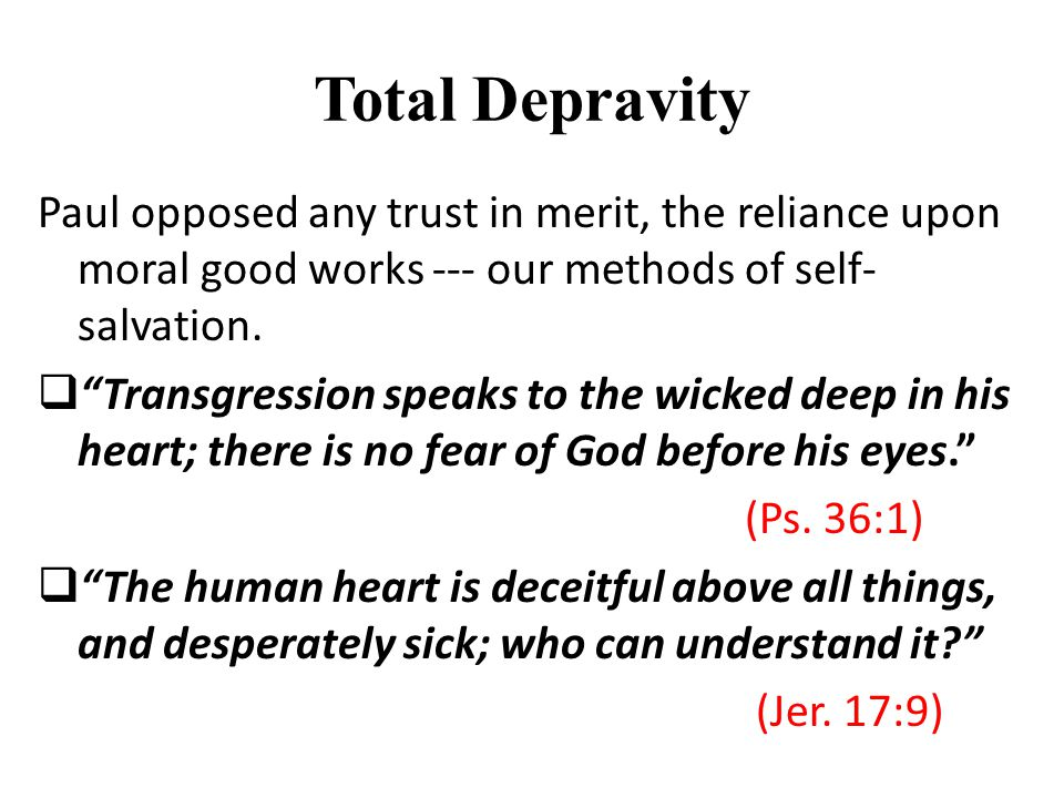 Total Depravity Paul opposed any trust in merit, the reliance upon moral good works --- our methods of self- salvation.