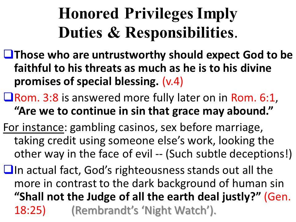 Honored Privileges Imply Duties & Responsibilities.