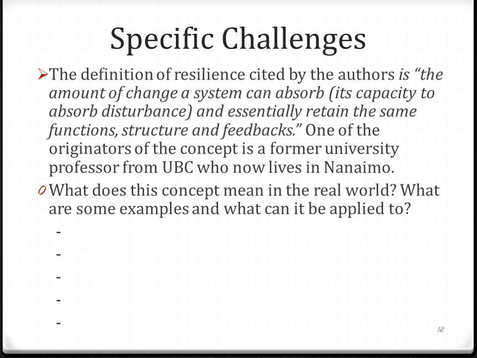 Specific Challenges  The definition of resilience cited by the authors is the amount of change a system can absorb (its capacity to absorb disturbance) and essentially retain the same functions, structure and feedbacks. One of the originators of the concept is a former university professor from UBC who now lives in Nanaimo.