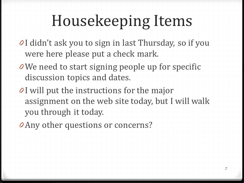 Housekeeping Items 0 I didn't ask you to sign in last Thursday, so if you were here please put a check mark.