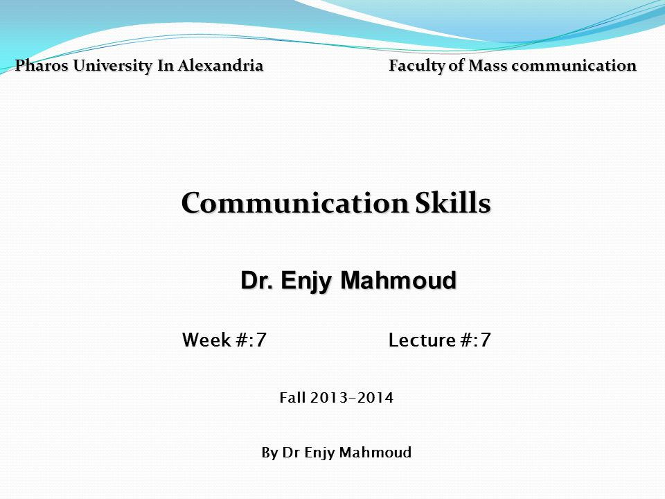 Pharos University In Alexandria Faculty of Mass communication Communication Skills Dr.