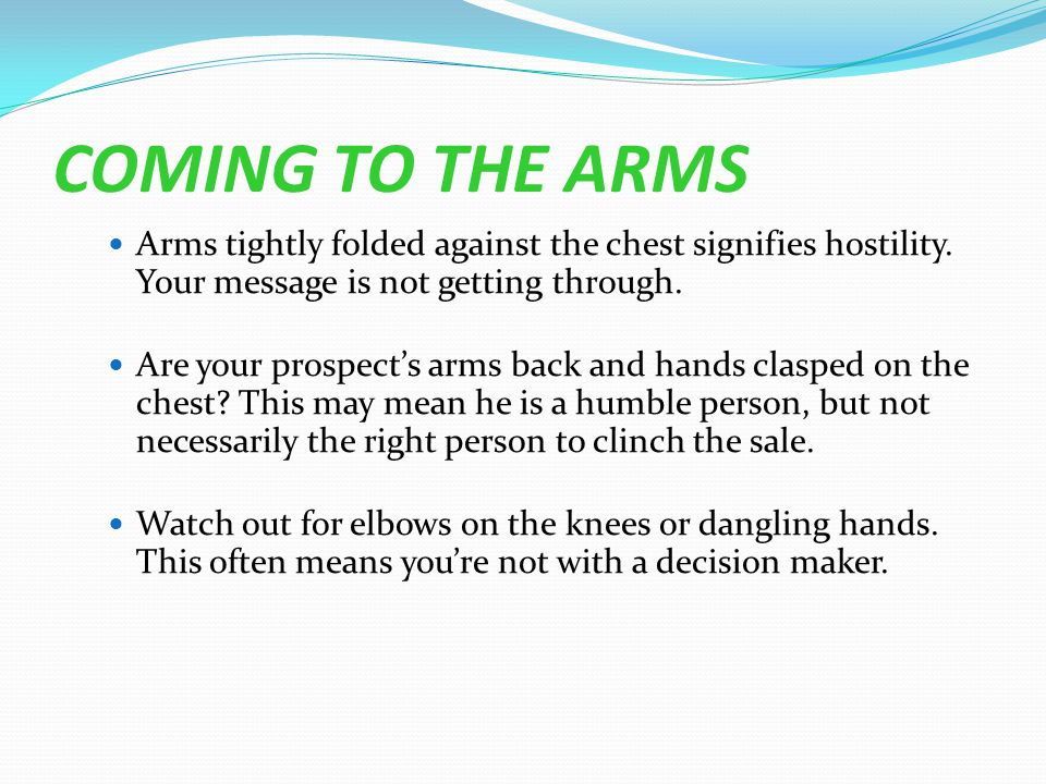COMING TO THE ARMS Arms tightly folded against the chest signifies hostility.