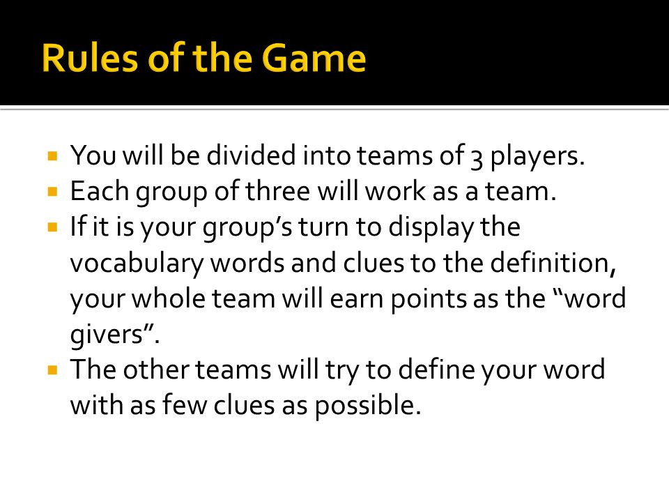  You will be divided into teams of 3 players.  Each group of three will work as a team.