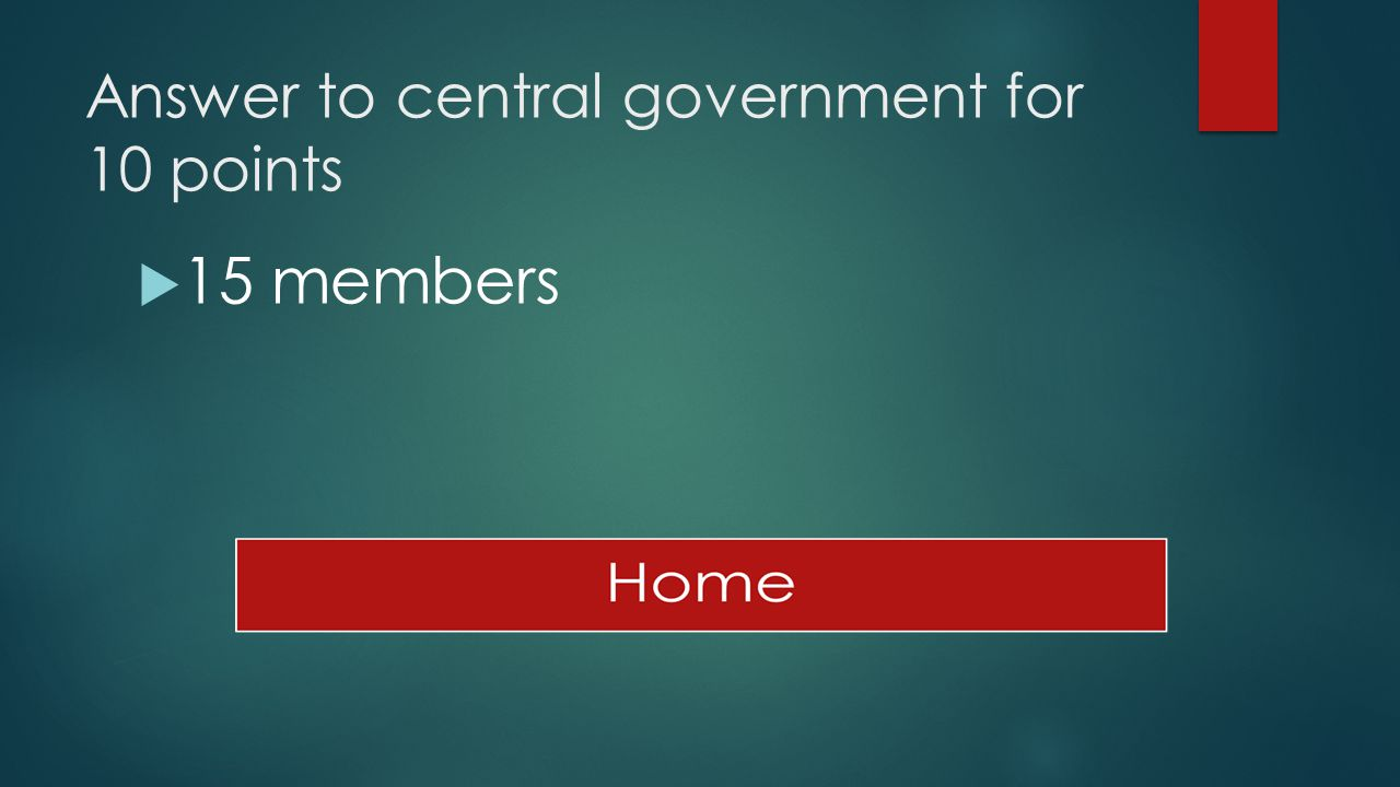 Answer to central government for 10 points  15 members