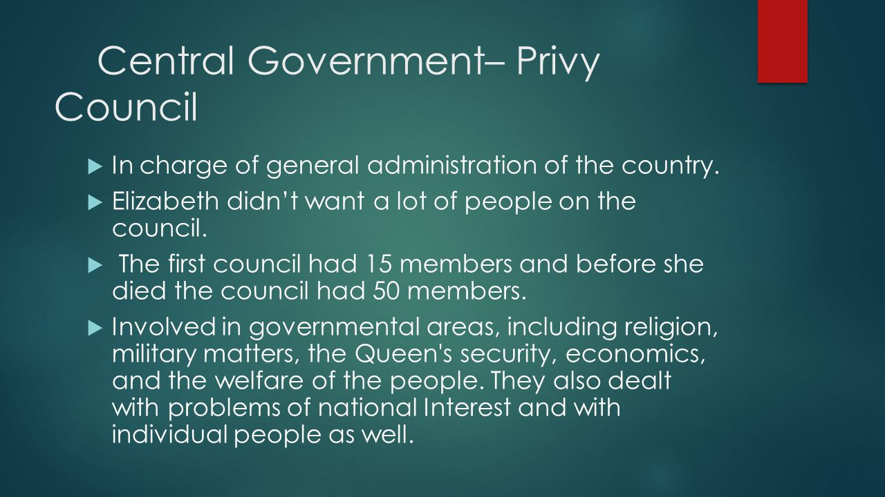 Central Government– Privy Council  In charge of general administration of the country.