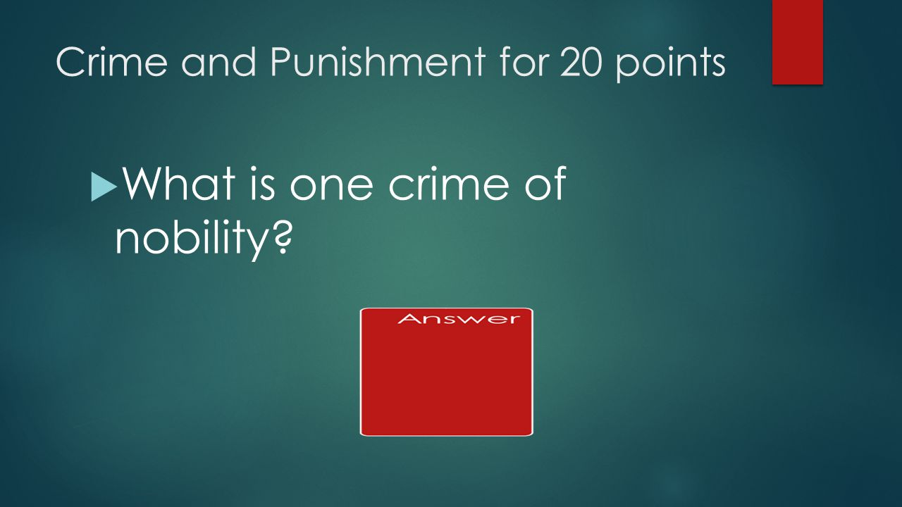 Crime and Punishment for 20 points  What is one crime of nobility