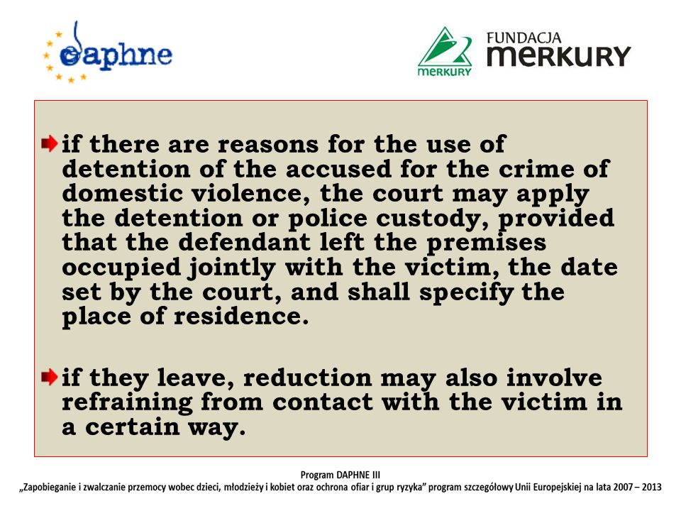 if there are reasons for the use of detention of the accused for the crime of domestic violence, the court may apply the detention or police custody, provided that the defendant left the premises occupied jointly with the victim, the date set by the court, and shall specify the place of residence.