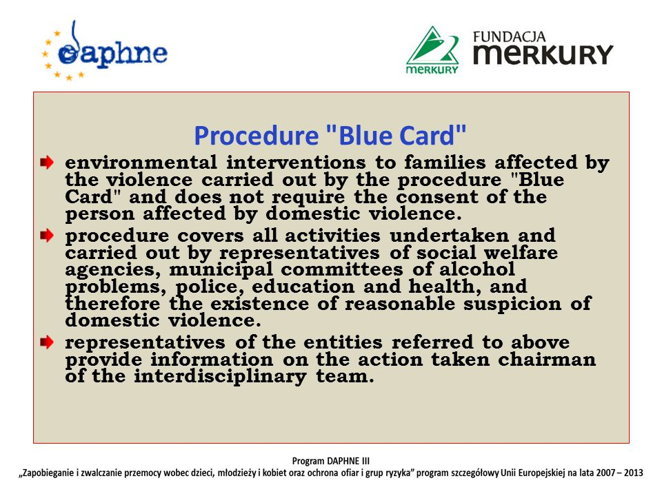 Procedure Blue Card environmental interventions to families affected by the violence carried out by the procedure Blue Card and does not require the consent of the person affected by domestic violence.
