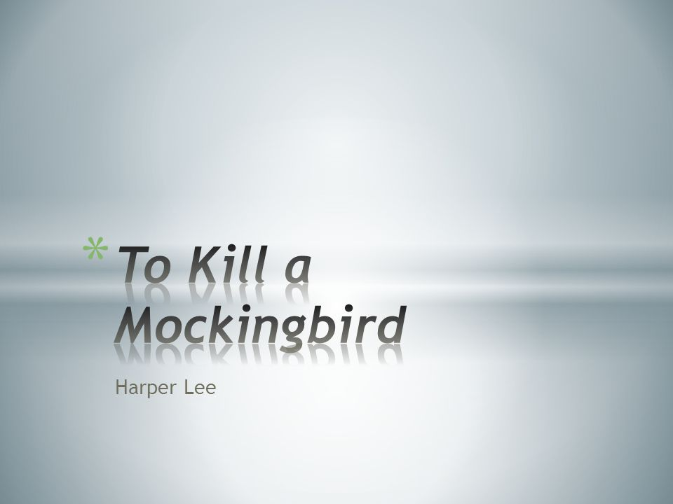 * Written by Harper Lee * Completed the novel in 1957, published in 1960, just before the peak of American Civil Rights movement.