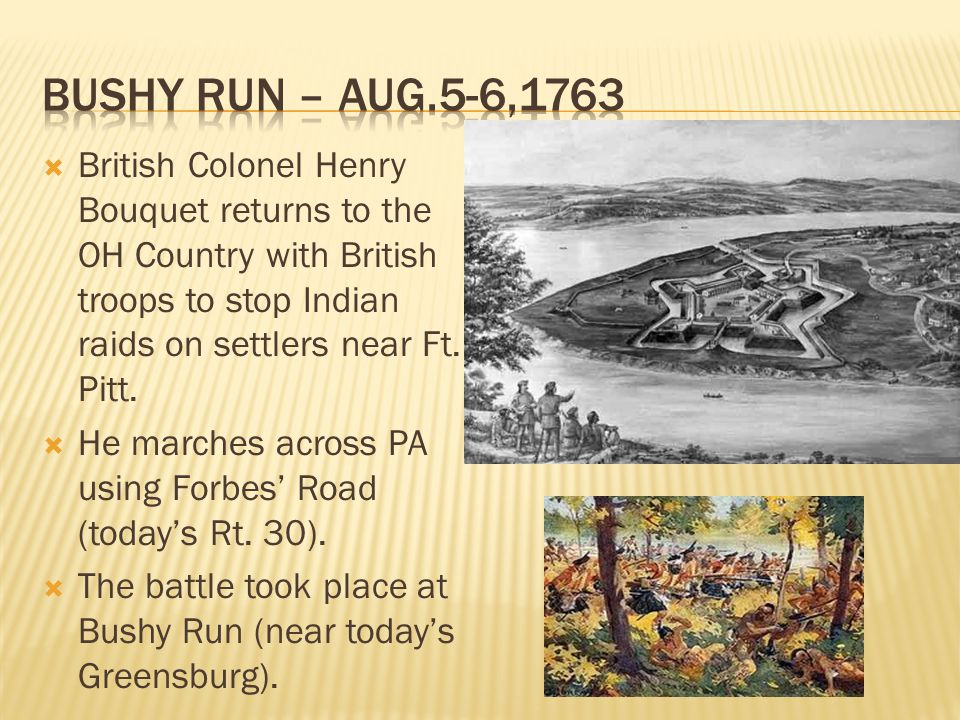  British Colonel Henry Bouquet returns to the OH Country with British troops to stop Indian raids on settlers near Ft.