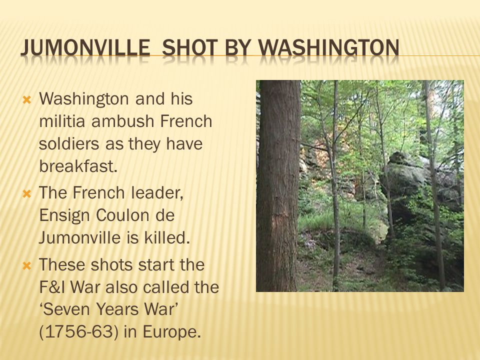 Washington and his militia ambush French soldiers as they have breakfast.